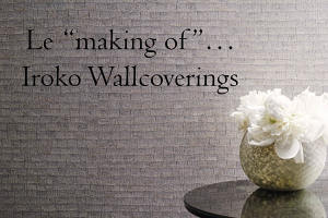"Le ""making of""... Iroko Wallcoverings"