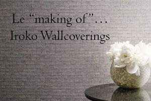 "Le ""making of""... Iroko Wallcoverings"